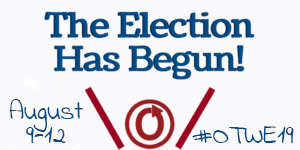 The election has begun! August 9-12; hashtag otwe19
